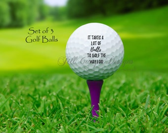 GOLF BALLS - funny golf balls - gift for golfer - funny golf saying - It takes a lot of balls to golf the way I do - set of 3 golf balls