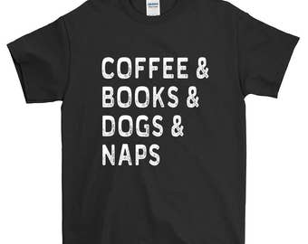 Coffee  Books  Dogs  Naps Funny Sayings T-Shirt For Men Women Funny Gift Screen Printed Tee Mens Ladies Womens Tees