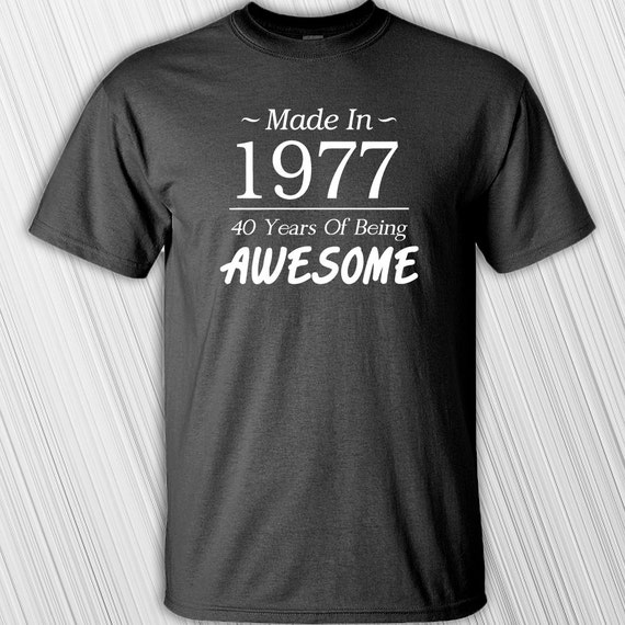 23 Awesome 40th Birthday Gift Ideas For Men: Made In 1977 40 Years Of Being Awesome T-shirt 40th Birthday