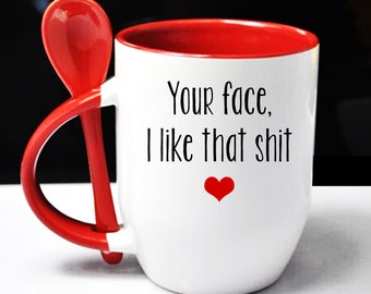 Your Face, I Like That Shit - From Girlfriend, Valentine's Day, Anniversary Gift, For Husband, From Wife, To Boyfriend, To Girlfriend