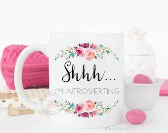 Shhh...I'm introverting.Introvert.Funny mug.Coffee mug.coffee cup.Coffee mug with sayings.DISHWASHER SAFE.