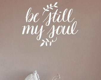 Be Still My Soul / be still wall decal , be still sign, be still my soul wall decal, bible decal,bible wall decal, christian decal, quote