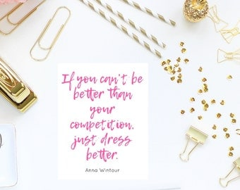 If you can't be better than your competition, just dress better - Anna Wintour Quote - Girly Office Decor - Printable - Digital Download