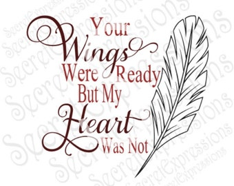 Your Wings Were Ready But My Heart Was Not Svg, Sympathy, Digital Cutting File, Eps, Png, DXF, JPEG, SVG Cricut, Svg Silhouette, Print File