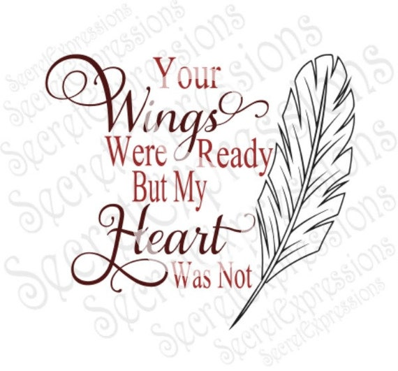 Your Wings Were Ready But My Heart Was Not Svg Sympathy