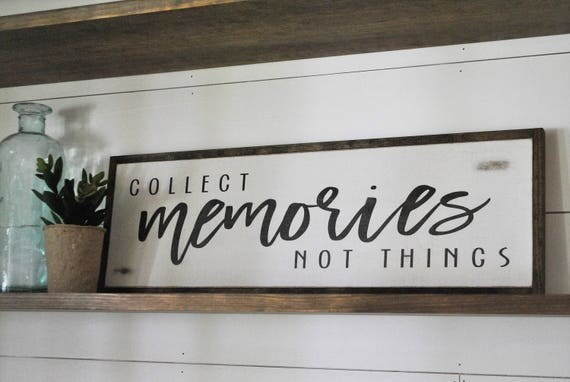 "COLLECT MEMORIES not things 8""x24"" sign"
