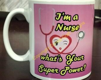 I'M a Nurse What's Your Super Power Mug