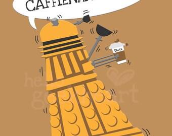 CAFFIENAAATE! - Dalek Coffee Addict Print