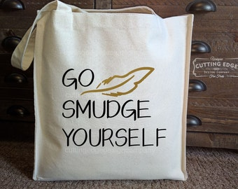 Go Smudge Yourself Cotton Canvas Market Bag | Reusable Grocery Bag | Smudge Feather | Smudging | Smudge Kit Bag | Smudge Bag | Smudge Tote