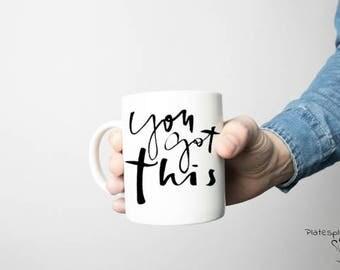 You got this, coffee mug, you got this mug, inspirational, inspirational mug, inspiration, inspirational gift, handmade, encouraging gift