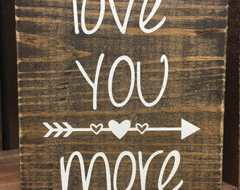 Love You More With Arrow Wood Sign