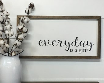 Everyday Is A Gift Wood Sign - Farmhouse Wood Sign