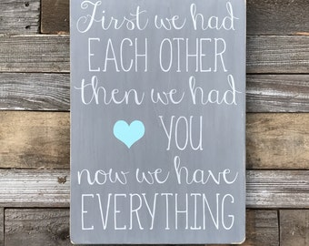"First we had each other, then we had you, now we have everything Wooden Sign (16"" x 11.25"")"