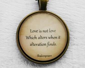 """William Shakespeare """"Love is not love Which alters it alteration finds."""" Pendant & Necklace"""