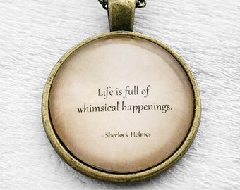 "Sherlock Holmes ""Life is full of whimsical happenings."" Pendant & Necklace"
