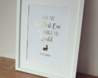 Peter Rabbit Print - Peter Rabbit Foil Print - Peter Rabbit Art - Nursery Print Wall Art - Even the smallest one can change the world