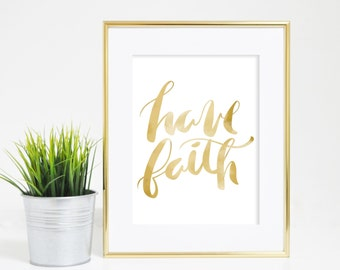 Gold Art Print, Have Faith Print, Faith Downloadable, Typography Print, Hand Lettered Print, Digital Typography, Calligraphy Print, wall art