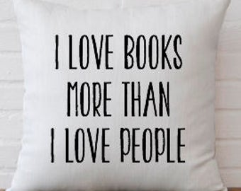 I love books more than I love people Pillow Cover