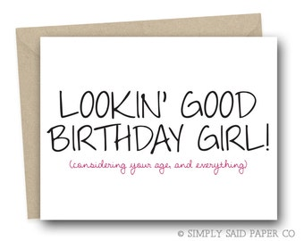 Funny Birthday Card - Lookin' good birthday girl (considering your age and everything)