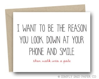 I want to be the reason you look down at your phone and smile then walk into a pole - Funny Greeting Card, Funny Card, Funny Card For Friend