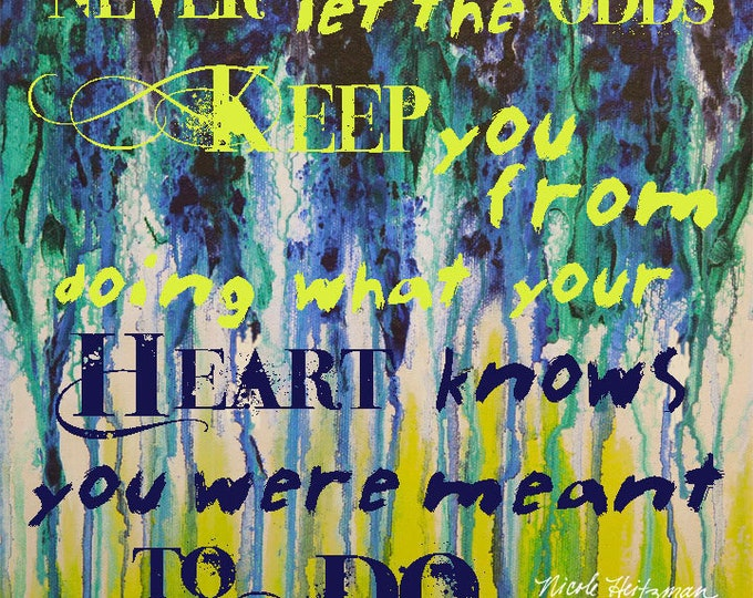 Teal Yellow blue Abstract print quote Never Let the odds keep you from doing what your heart says you were meant to do saying Abstract Art