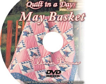 May Basket Quilts ~ Instructional DVD ~ Quilt In A Day