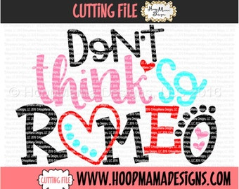 Dont Think So Romeo SVG DXF eps and png Files for Cutting Machines Cameo or Cricut - Valentines Day