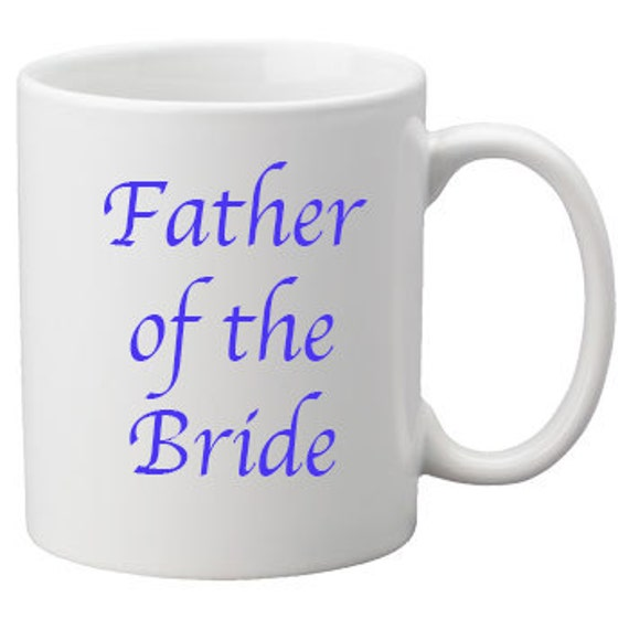 Father Of The Bride Mug Your Choice Of Color Great Gift Idea