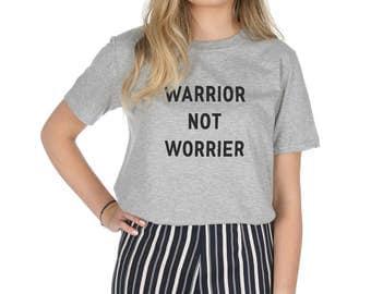 Warrior Not Worrier T-shirt Top Shirt Slogan Feminist Activist Slogan