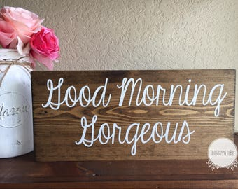 Good Morning Gorgeous Sign~Hello Gorgeous~Gorgeous Sign~Valentine's Day Gift~Gift for her~