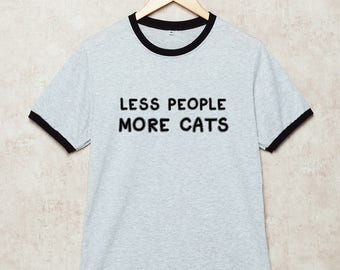 Less People More Cats Shirt Cat Tshirt Meow T-Shirt Kitten Tee Ringer Size S , M , L , XL , 2XL , 3XL three color ring