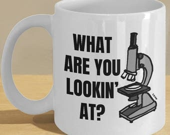 Medical science, pathologist, biology graduate gift mug // Funny microscope coffee cup // 'What Are You Lookin' At?'
