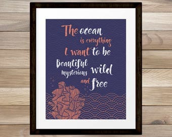 The Ocean is everything I want to be Inspirational Quote Art, Ocean, Sea, Coral, Nature, Freedom, Beautiful, Mysterious, INSTANT DOWNLOAD