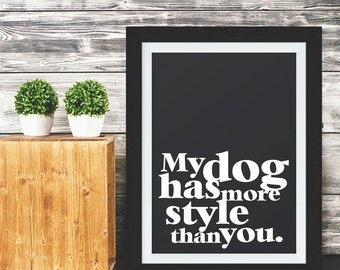 My Dog has More Style than You print, dog print, dog poster, dog quote poster, dog poster, dog print, dog art, fur parent print