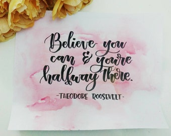 Theodore Roosevelt believe you can and you're halfway there | calligraphy lettering handlettered home decor wall art