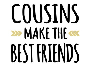 Cousins make the Best Friends - svg, pdf, png file