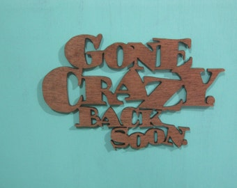 Handmade Solid Wood - Gone Crazy Back Soon - Wall Hanging, Wood Wall Art, Scroll Saw Wall Hanging, Home Decor, Wall Art