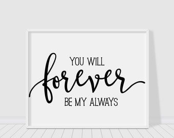 You will forever be my always printable poster, valentines typography print, printable quote, typography poster, gift for her, gift for him