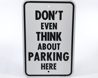 Don't Even THINK About Parking Here Funny Sign