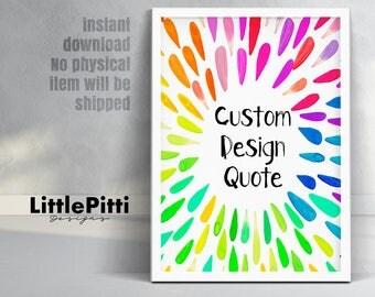 Custom Design Quote Printable, Colorful Custom Design Quote Print, Custom Quote, Personalized Print, Custom typography, Instant download