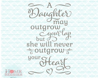A Daughter May Outgrow Your Lap But She Will Never Outgrow Your Heart Quote svg dxg eps jpg ai files for Cricut Silhouette & other machines