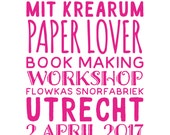 UTRECHT - Paper Lover Book Making Workshop 2 April 2017 - in Flow Kas in Snorfabriek