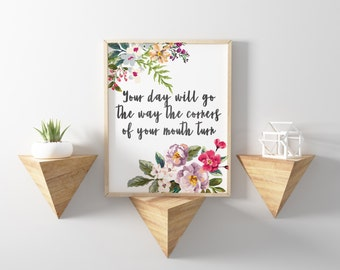 Printable Quote - Floral Quote Print - Positive Quote - Your Day Will Go The Way The Corners Of Your Mouth Turn - Positive Thinking - 8x10