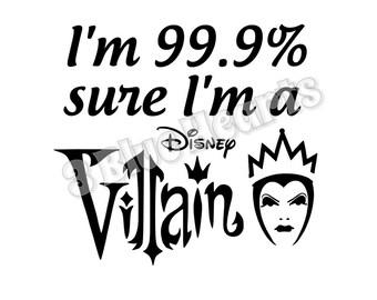 I'm 99.9 sure I'm a Disney Villain svg dxf pdf studio jpg, Evil Queen, Snow WHite, Snow White and the Seven Dwarfs