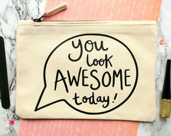You Look Awesome Today Make Up Bag, Make Up Bag, Gift For Her, Cosmetic Bag, Makeup Bag, Make Up Pouch, Teenager Gift, Gift For A Friend
