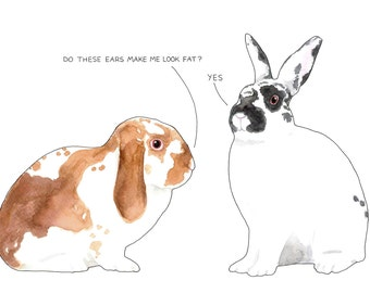 Bunnies can be Brutal, card or mounted print, lop eared bunny speaking to big eared rabbit, fat joke, banter, black and white and ginger