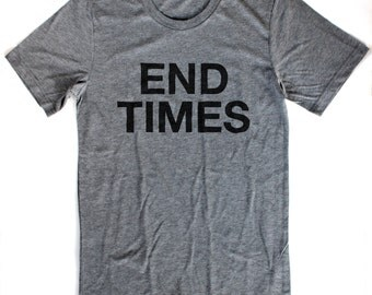 End Times T-Shirt UNISEX  -  S M L XL  -  Available in four shirt colors