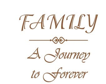 FAMILY - A Journey To  Forever - Decal for foyer, kitchen, living room, den - various sizes and colors