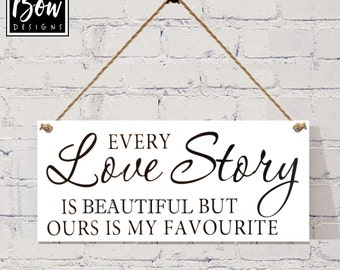 Every LOVE story is beautiful, but ours is my favourite hanging sign black white