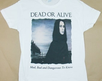 Dead Or Alive, Mad Bad And Dangerous To Know, T-shirt 100% Cotton